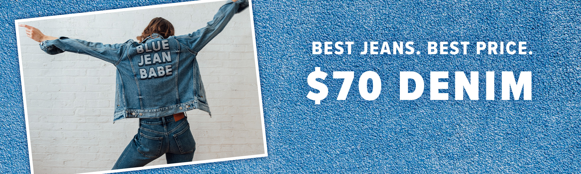 Best Jeans. Best Price. $70 Denim